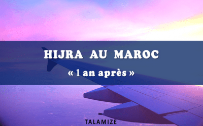 Notre Hijra au Maroc : 1 an après