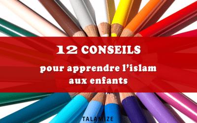 12 conseils pour apprendre l'islam aux enfants