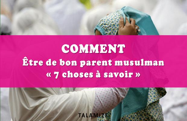 Les 7 choses à savoir pour être de bon parent musulman