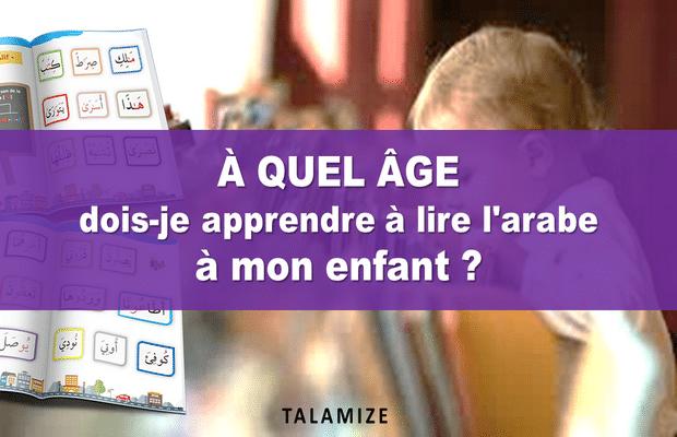 A quel âge dois-je apprendre à lire l'arabe à mon enfant ?