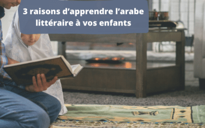 3 raisons d'apprendre l'arabe littéraire à vos enfants